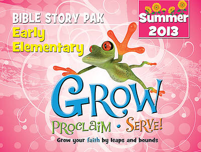 Grow, Proclaim, Serve! Early Elementary Bible Story Pak Summer 2013