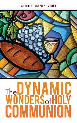 The Dynamic Wonders of Holy Communion