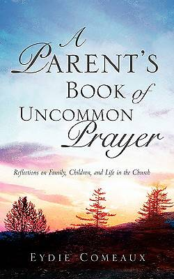 A Parents Book of Uncommon Prayer