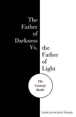 Father of Darkness vs. the Father of Light