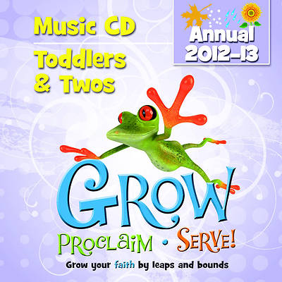 Grow, Proclaim, Serve! Toddlers & Twos Music CD (Annual 2012-13)