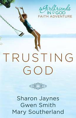 Picture of Trusting God: A Girlfriends in God Faith Adventure