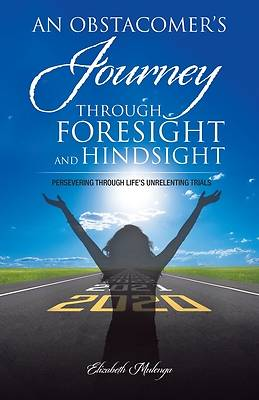 Picture of An Obstacomer's Journey Through Foresight and Hindsight