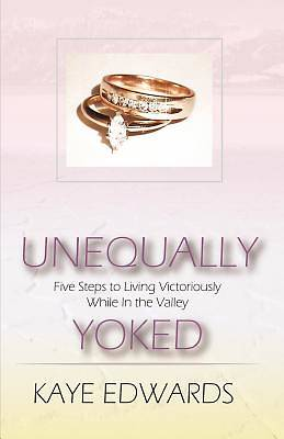 Picture of Unequally Yoked, Five Steps to Living Victoriously in the Valley