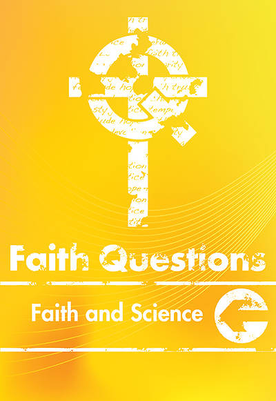 We Believe Faith Questions - Faith and Science