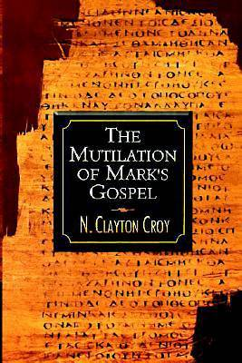 The Mutilation of Marks Gospel