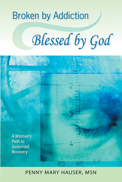 Broken by Addiction, Blessed by God