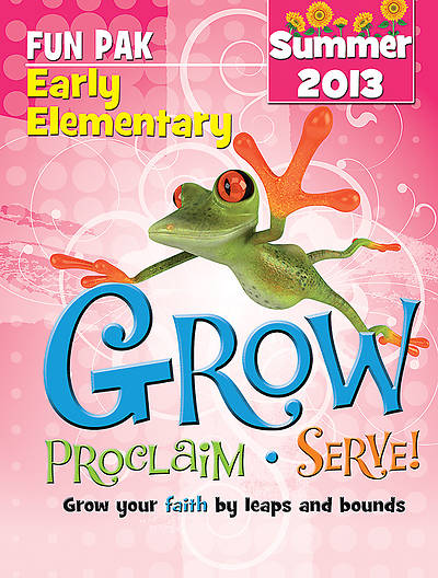 Grow, Proclaim, Serve! Early Elementary Fun Pak Summer 2013