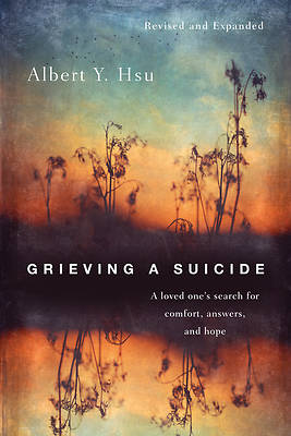 Picture of Grieving a Suicide: A Loved One's Search for Comfort, Answers, and Hope