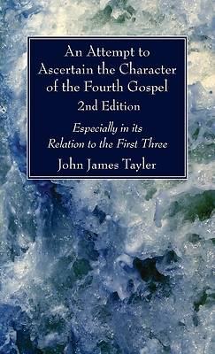 Picture of An Attempt to Ascertain the Character of the Fourth Gospel, 2nd Edition