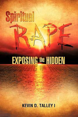 Spiritual Rape Exposing the Hidden