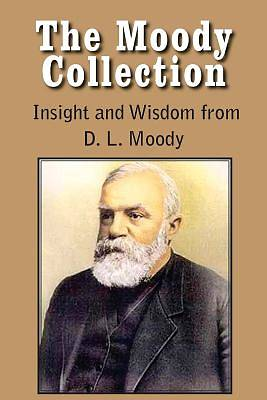 Picture of The Moody Collection, Insight and Wisdom from D. L. Moody - That Gospel Sermon on the Blessed Hope, Sovereign Grace, Sowing and Reaping, the Way to Go