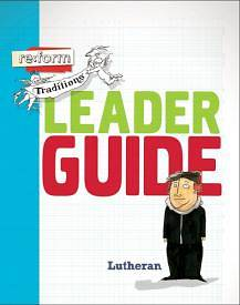 re:form Traditions Lutheran  Leader Guide