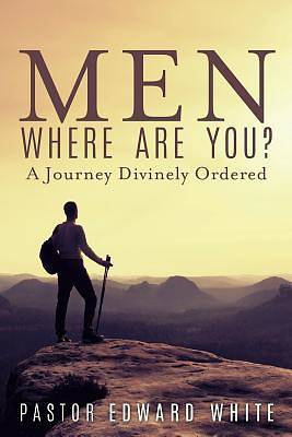 Men Where Are You? a Journey Divinely Ordered