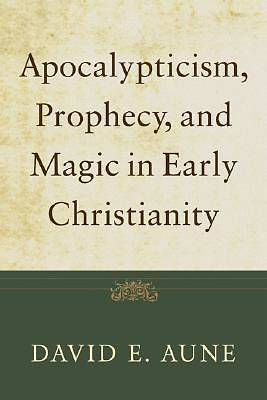 Apocalypticism, Prophecy, and Magic in Early Christianity