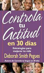 Controla Tu Actitud en 30 Dias = 30 Days to a Great Attitude