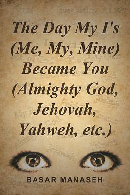 Picture of The Day My I's (Me, My, Mine) Became You (Almighty God, Jehovah, Yahweh, Etc.)