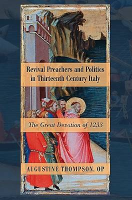 Revival Preachers and Politics in Thirteenth Century Italy