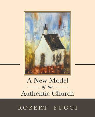 Picture of A New Model of the Authentic Church