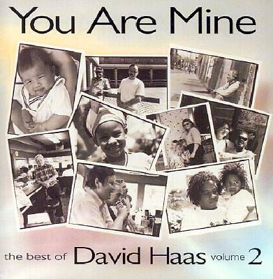 You Are Mine; Best of David Haas Vol.2