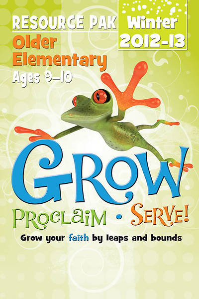 Grow, Proclaim, Serve! Older Elementary Resource Pak Winter 2012-13