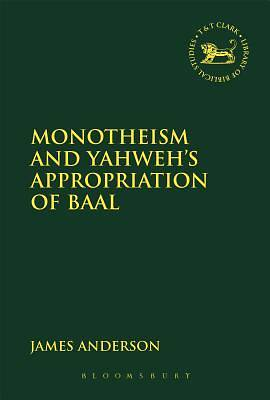 Monotheism and Yahwehs Appropriation of Baal