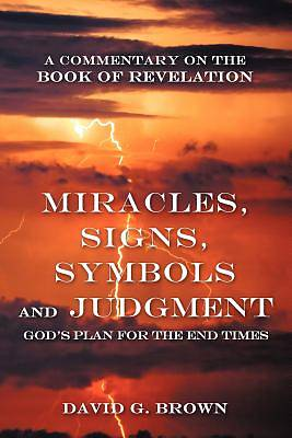 Miracles, Signs, Symbols and Judgment Gods Plan for the End Times