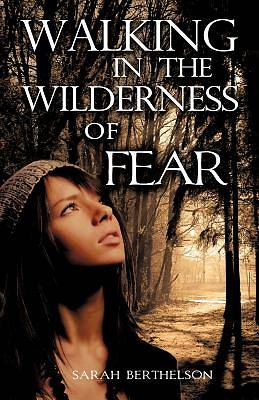 Walking in the Wilderness of Fear