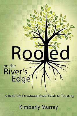 Rooted on the Rivers Edge