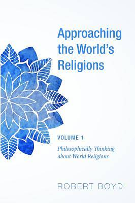 Approaching the Worlds Religions, Volume 1