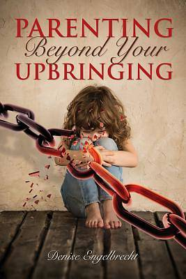 Parenting Beyond Your Upbringing