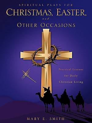 Spiritual Plays for Christmas, Easter, and Other Occasions
