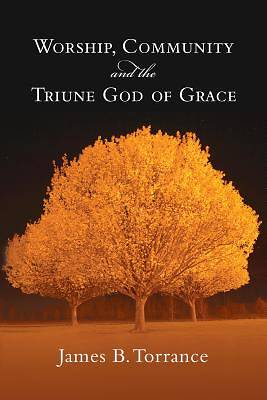 Picture of Worship, Community & the Triune God of Grace