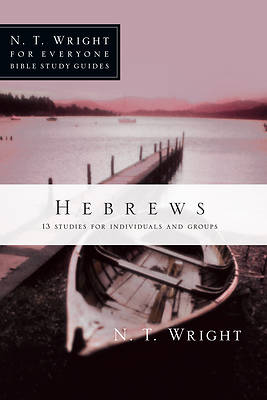 N. T. Wright for Everyone Bible Study Guides - Hebrews