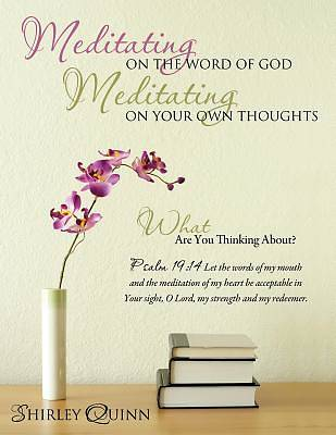 Meditating on the Word of God Meditating on Your Own Thoughts