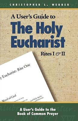 A Users Guide to The Holy Eucharist Rites I & II