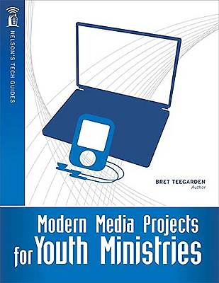 Nelsons Tech Guides: Modern Media Projects for Youth Ministries