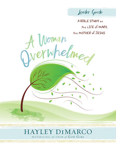 A Woman Overwhelmed - Womens Bible Study Leader Guide - eBook [ePub]