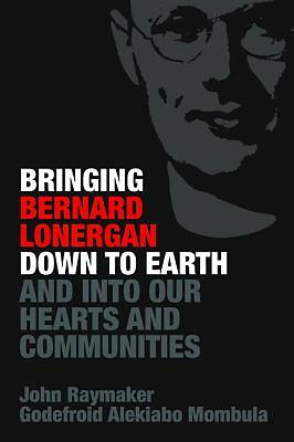 Picture of Bringing Bernard Lonergan Down to Earth and Into Our Hearts and Communities