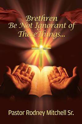 Brethren Be Not Ignorant of These Things...