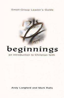 Beginnings: An Introduction to Christian Faith Small-Group Leaders Guide
