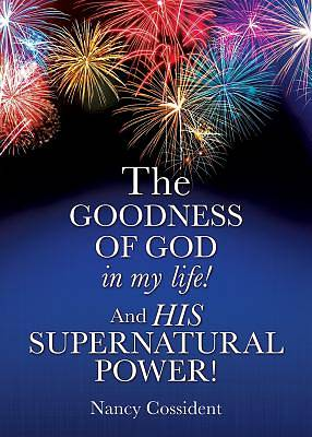 The Goodness of God in My Life! and His Supernatural Power!