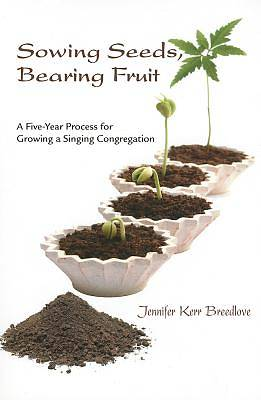 Sowing Seeds, Bearing Fruit