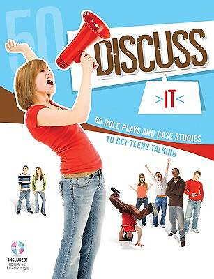 Discuss It - 50 Role Plays and Case Studies to Get Teens Talking