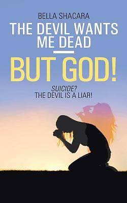 Picture of The Devil Wants Me Dead-But God!