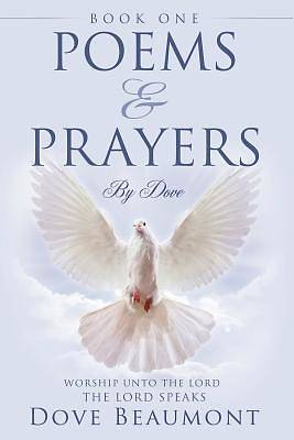Poems and Prayers by Dove Book One Worship Unto the Lord the Lord Speak