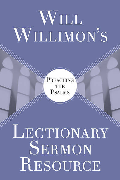 Picture of Will Willimons Lectionary Sermon Resource: Preaching the Psalms