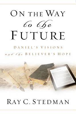 Picture of On the Way to the Future: Daniel's Visions and the Believer's Hope