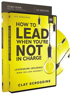 How to Lead When You're Not in Charge Study Guide with DVD