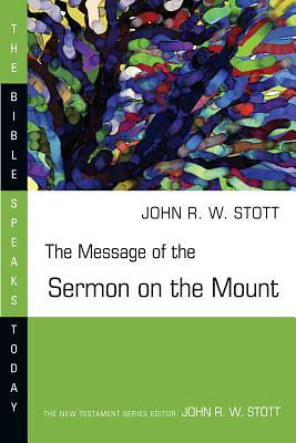 The Bible Speaks Today - The Message of the Sermon on the Mount (Matthew 5-7)